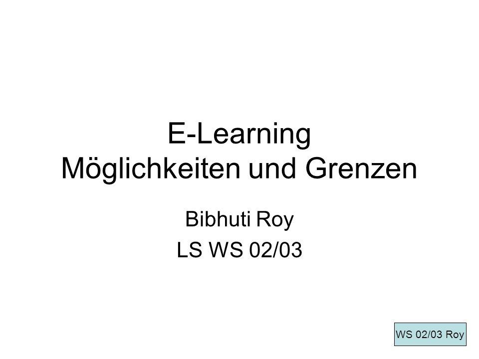 E-Learning Möglichkeiten und Grenzen Bibhuti Roy LS WS 02/03 WS 02/03 Roy
