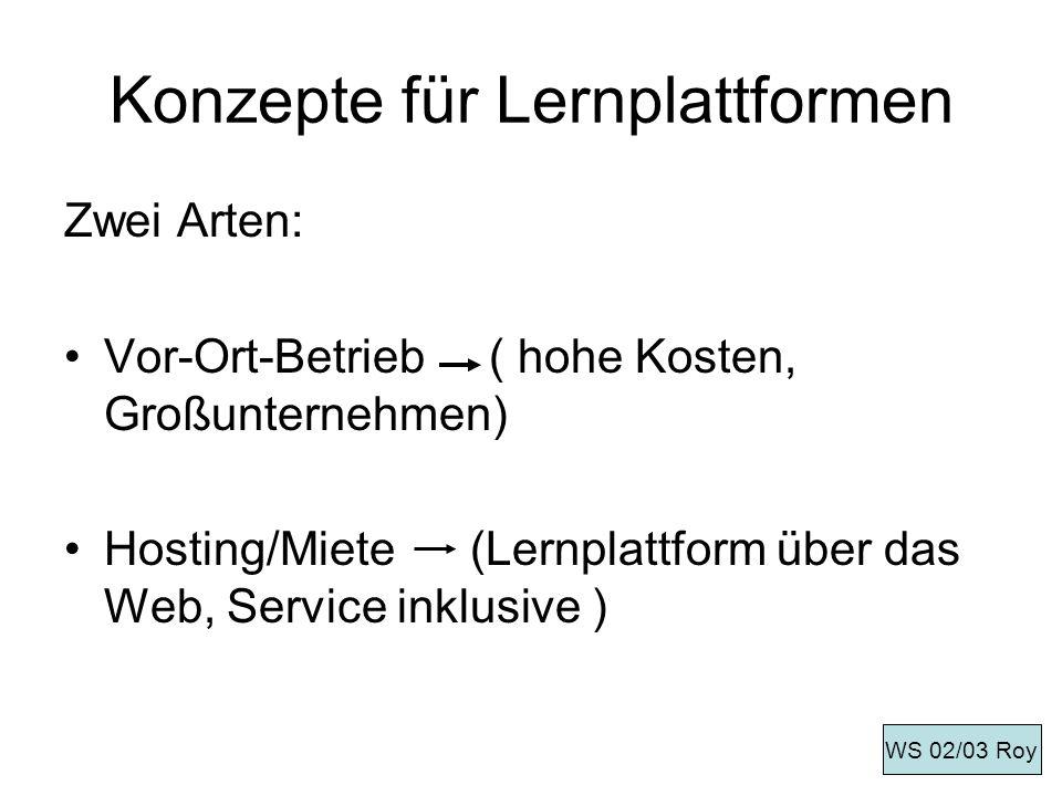 Konzepte für Lernplattformen Zwei Arten: Vor-Ort-Betrieb ( hohe Kosten, Großunternehmen) Hosting/Miete (Lernplattform über das Web, Service inklusive