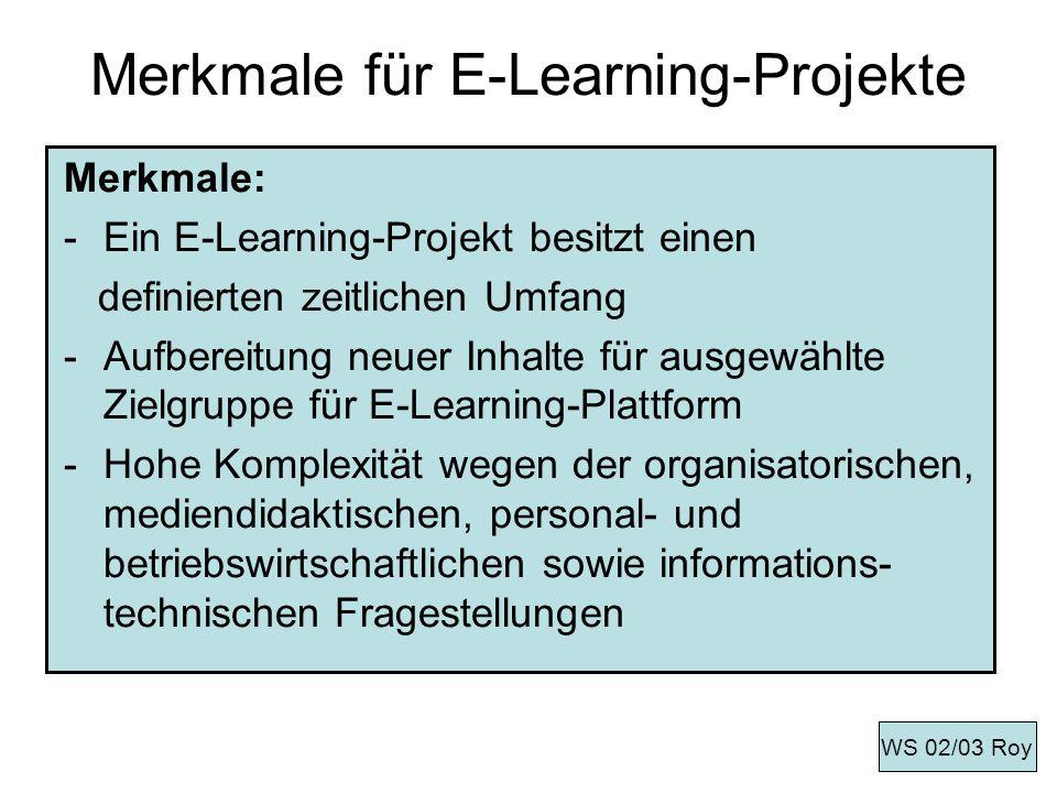 Merkmale für E-Learning-Projekte Merkmale: -Ein E-Learning-Projekt besitzt einen definierten zeitlichen Umfang -Aufbereitung neuer Inhalte für ausgewä