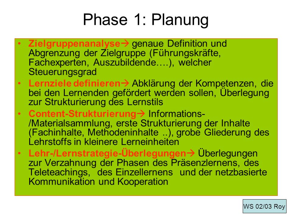 Phase 1: Planung Zielgruppenanalyse genaue Definition und Abgrenzung der Zielgruppe (Führungskräfte, Fachexperten, Auszubildende….), welcher Steuerung
