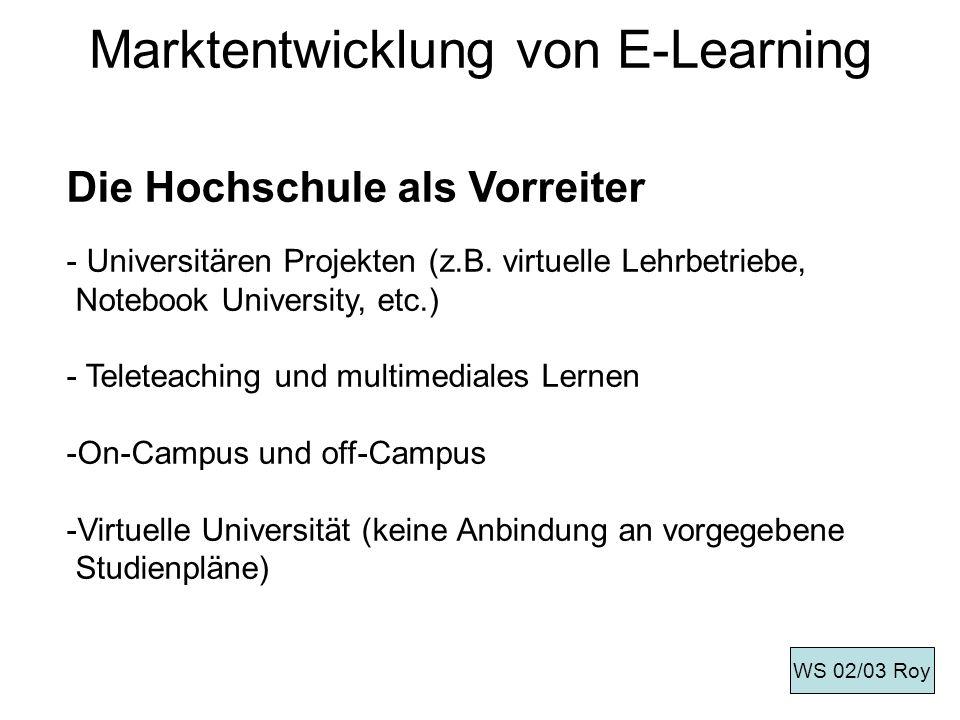 Marktentwicklung von E-Learning Die Hochschule als Vorreiter - Universitären Projekten (z.B. virtuelle Lehrbetriebe, Notebook University, etc.) - Tele