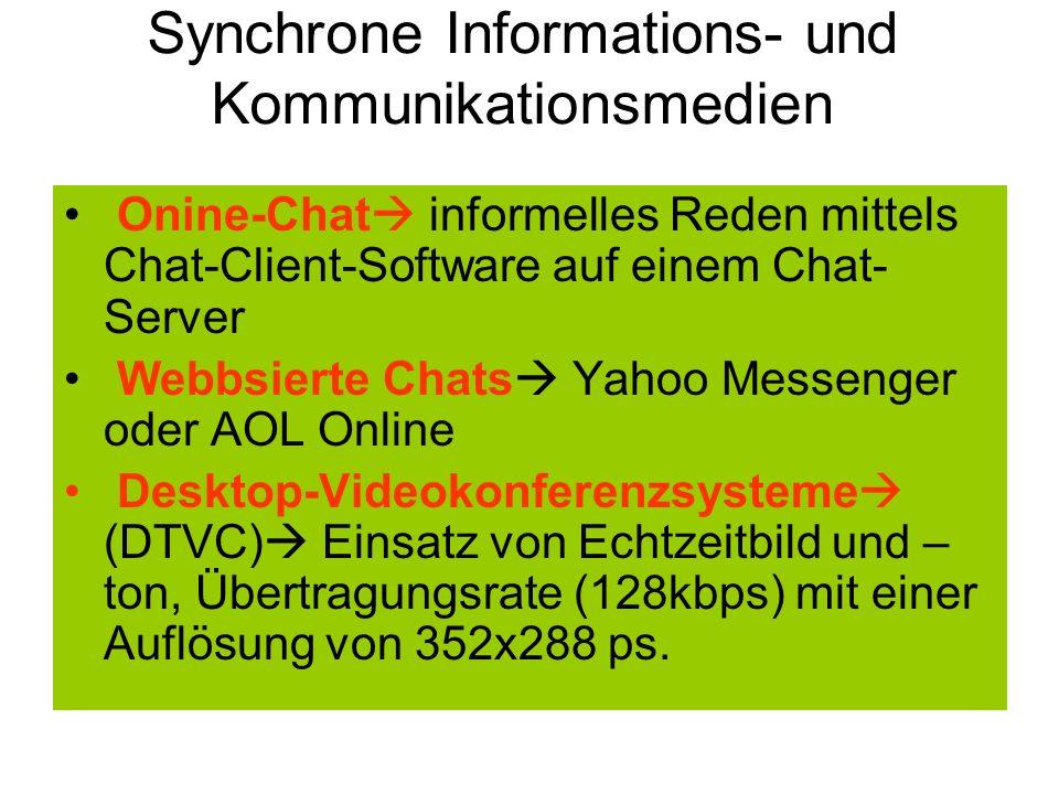 Synchrone Informations- und Kommunikationsmedien Onine-Chat informelles Reden mittels Chat-Client-Software auf einem Chat- Server Webbsierte Chats Yah