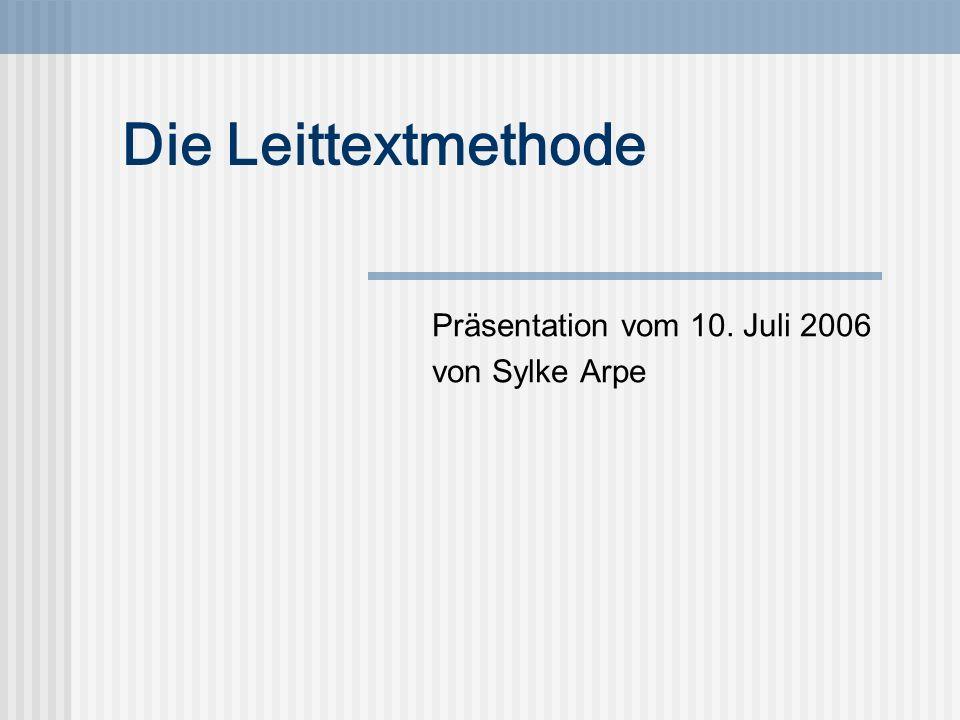 Präsentation vom 10. Juli 2006 von Sylke Arpe Die Leittextmethode