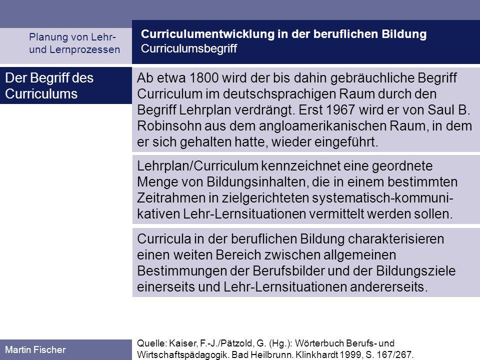Curriculumentwicklung in der beruflichen Bildung Curriculumsbegriff Planung von Lehr- und Lernprozessen Martin Fischer Quelle: Kaiser, F.-J./Pätzold,