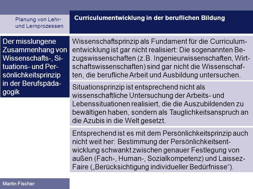 Curriculumentwicklung in der beruflichen Bildung Planung von Lehr- und Lernprozessen Martin Fischer Der misslungene Zusammenhang von Wissenschafts-, S