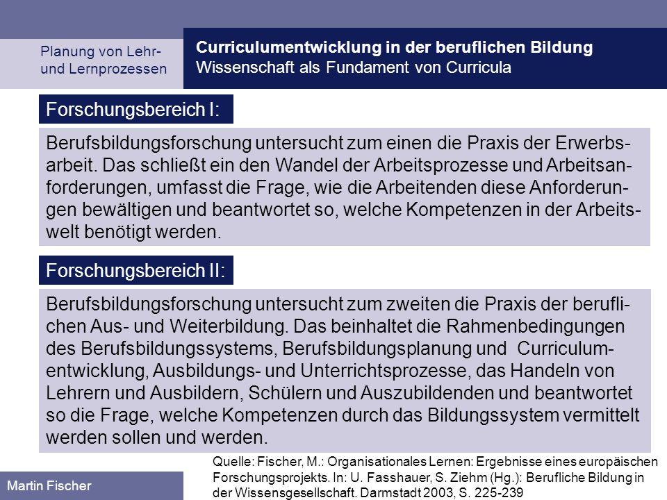 Curriculumentwicklung in der beruflichen Bildung Wissenschaft als Fundament von Curricula Planung von Lehr- und Lernprozessen Martin Fischer Forschung