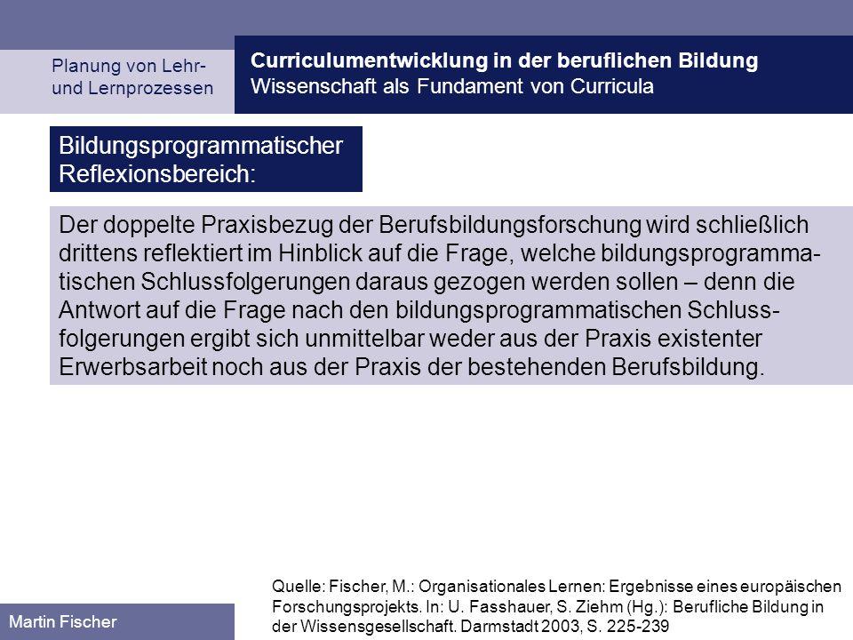 Curriculumentwicklung in der beruflichen Bildung Wissenschaft als Fundament von Curricula Planung von Lehr- und Lernprozessen Martin Fischer Bildungsp