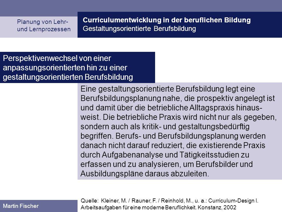 Curriculumentwicklung in der beruflichen Bildung Gestaltungsorientierte Berufsbildung Planung von Lehr- und Lernprozessen Martin Fischer Eine gestaltu