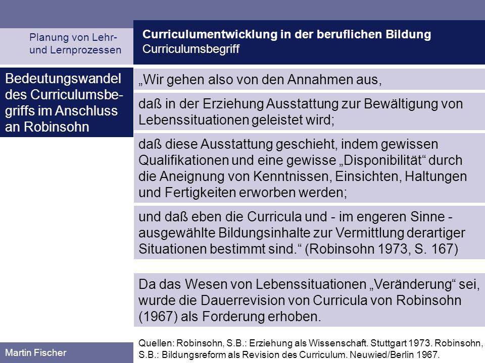 Curriculumentwicklung in der beruflichen Bildung Curriculumsbegriff Planung von Lehr- und Lernprozessen Martin Fischer Quellen: Robinsohn, S.B.: Erziehung als Wissenschaft.