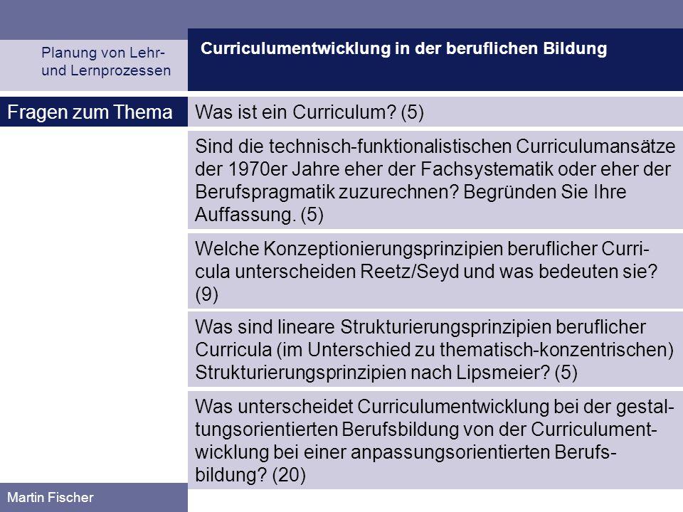 Curriculumentwicklung in der beruflichen Bildung Planung von Lehr- und Lernprozessen Martin Fischer Was ist ein Curriculum? (5)Fragen zum Thema Sind d