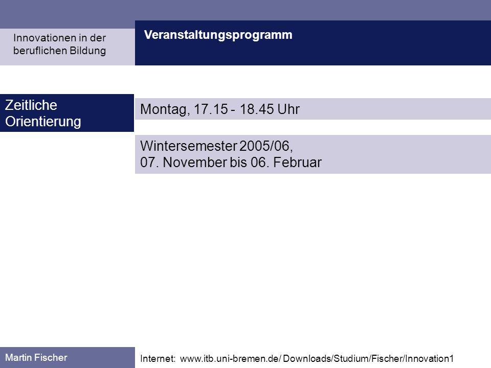 Veranstaltungsprogramm Martin Fischer Internet: www.itb.uni-bremen.de/ Downloads/Studium/Fischer/Innovation1 Zeitliche Orientierung Innovationen in de