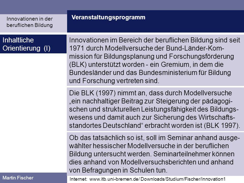 Veranstaltungsprogramm Martin Fischer Internet: www.itb.uni-bremen.de/ Downloads/Studium/Fischer/Innovation1 Inhaltliche Orientierung (I) Die BLK (199