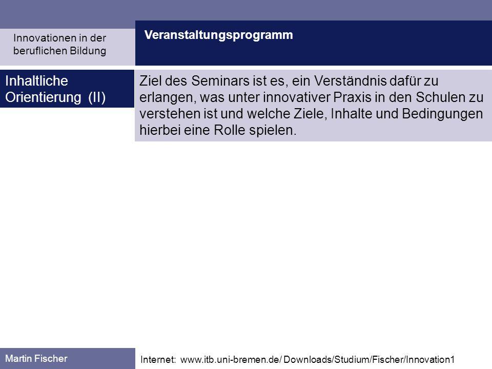 Veranstaltungsprogramm Martin Fischer Internet: www.itb.uni-bremen.de/ Downloads/Studium/Fischer/Innovation1 Inhaltliche Orientierung (II) Innovatione