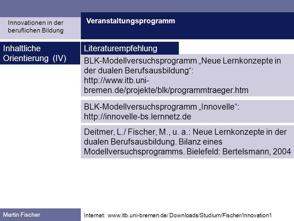 Veranstaltungsprogramm Martin Fischer Internet: www.itb.uni-bremen.de/ Downloads/Studium/Fischer/Innovation1 Inhaltliche Orientierung (IV) BLK-Modellv