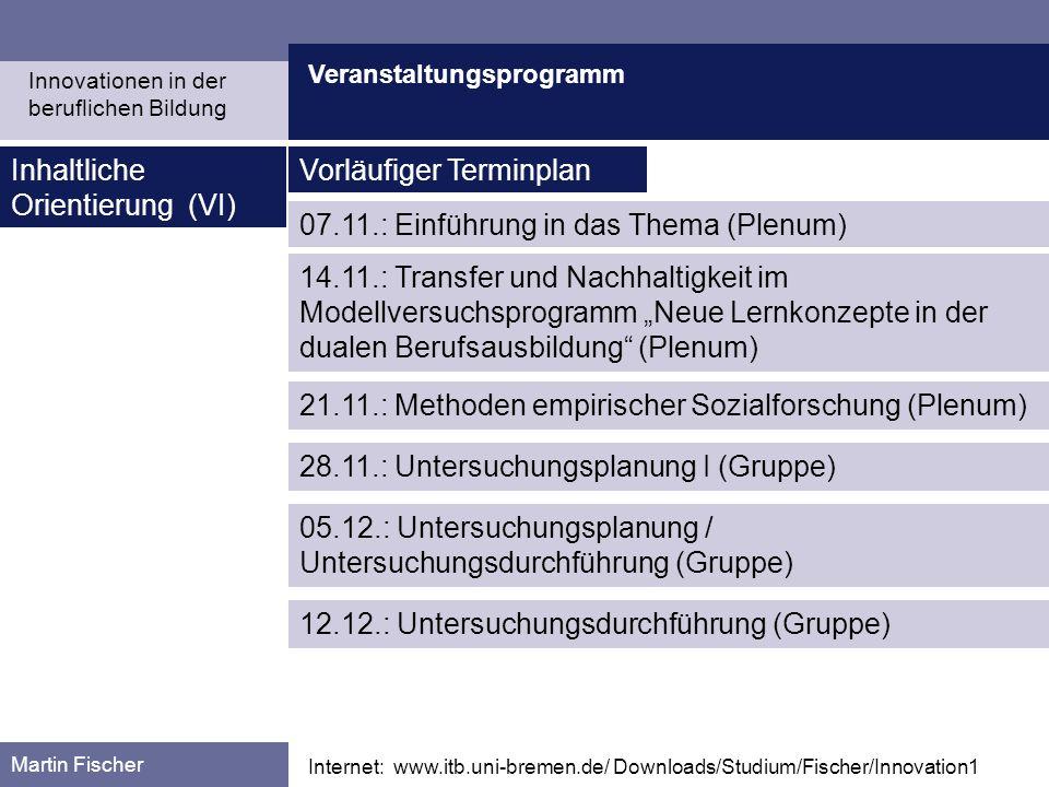 Veranstaltungsprogramm Martin Fischer Internet: www.itb.uni-bremen.de/ Downloads/Studium/Fischer/Innovation1 Inhaltliche Orientierung (VI) 07.11.: Ein