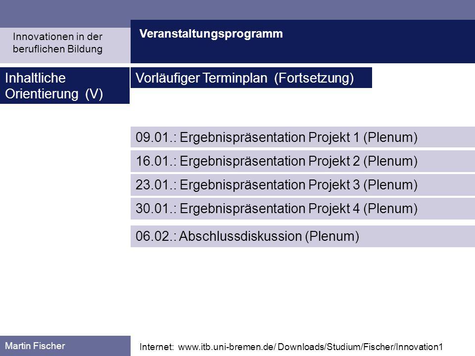 Veranstaltungsprogramm Martin Fischer Internet: www.itb.uni-bremen.de/ Downloads/Studium/Fischer/Innovation1 Inhaltliche Orientierung (V) 09.01.: Erge