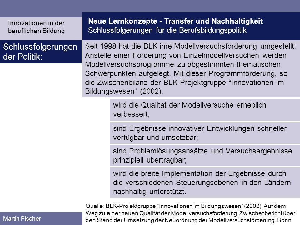 Neue Lernkonzepte - Transfer und Nachhaltigkeit Schlussfolgerungen für die Berufsbildungspolitik Martin Fischer Schlussfolgerungen der Politik: Seit 1