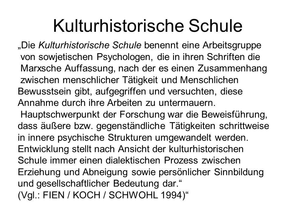Kulturhistorische Schule Die Kulturhistorische Schule benennt eine Arbeitsgruppe von sowjetischen Psychologen, die in ihren Schriften die Marxsche Auf