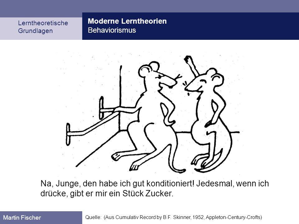 Moderne Lerntheorien Behaviorismus Lerntheoretische Grundlagen Martin Fischer Quelle: (Aus Cumulativ Record by B.F.