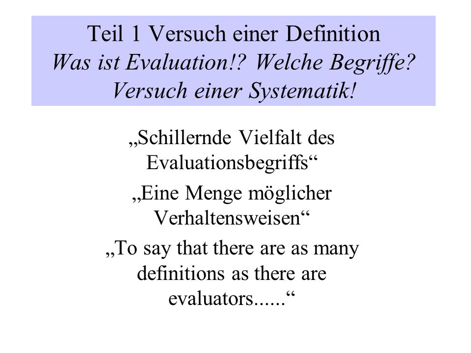 Drei Definitionsversuche der Evaluationsliteratur Program evaluation is the use of social research methods to systematically investigate the effectiveness of social intervention programs.