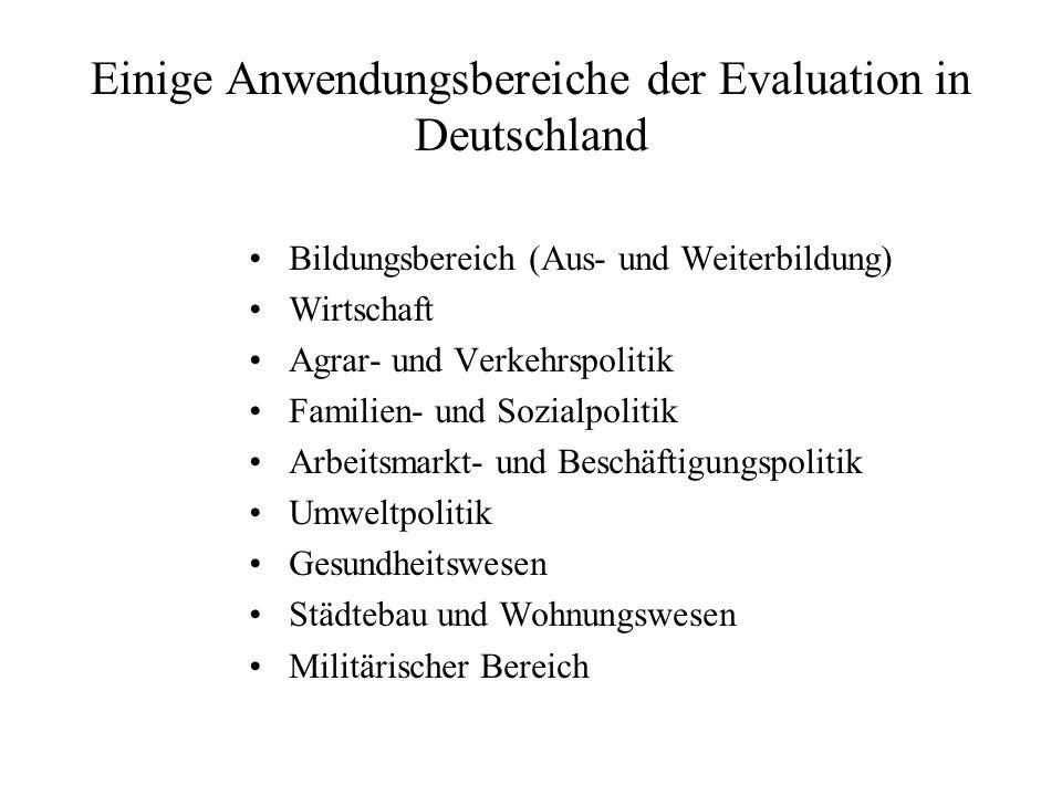 Einige Anwendungsbereiche der Evaluation in Deutschland Bildungsbereich (Aus- und Weiterbildung) Wirtschaft Agrar- und Verkehrspolitik Familien- und S