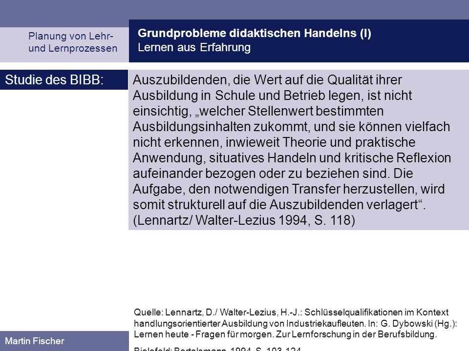 Grundprobleme didaktischen Handelns (I) Lernen aus Erfahrung Planung von Lehr- und Lernprozessen Martin Fischer Quelle: Lennartz, D./ Walter-Lezius, H