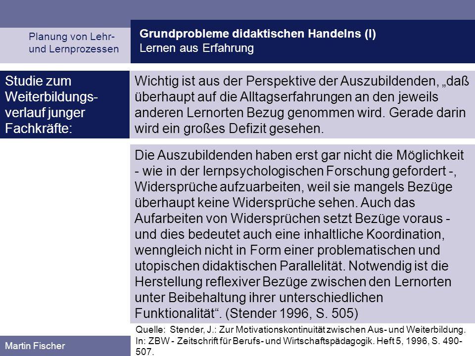 Grundprobleme didaktischen Handelns (I) Lernen aus Erfahrung Planung von Lehr- und Lernprozessen Martin Fischer Quelle: Stender, J.: Zur Motivationsko