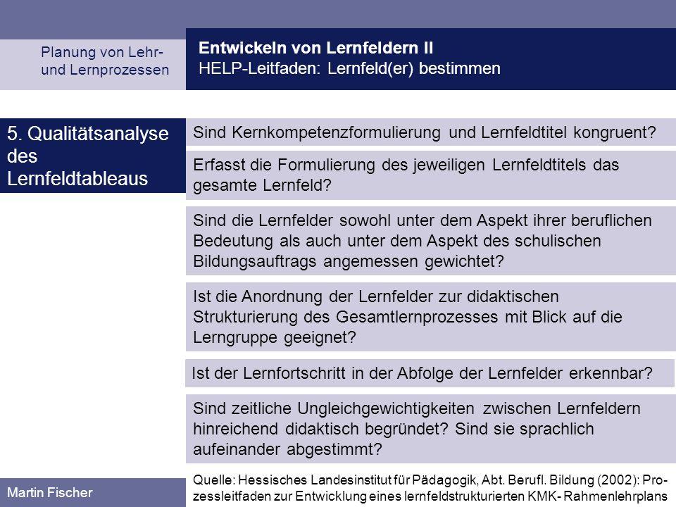 Entwickeln von Lernfeldern II HELP-Leitfaden: Lernfeld(er) bestimmen Planung von Lehr- und Lernprozessen Martin Fischer Erfasst die Formulierung des jeweiligen Lernfeldtitels das gesamte Lernfeld.
