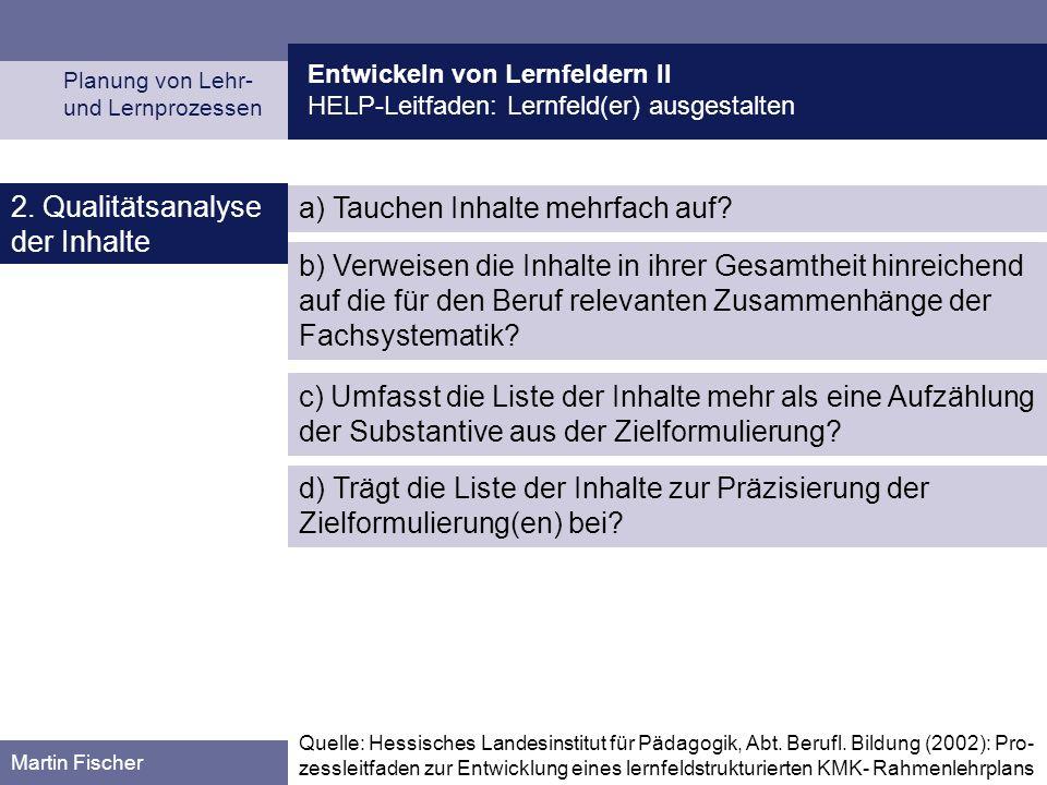Entwickeln von Lernfeldern II HELP-Leitfaden: Lernfeld(er) ausgestalten Planung von Lehr- und Lernprozessen Martin Fischer 2. Qualitätsanalyse der Inh