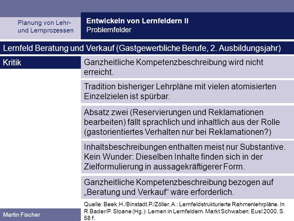 Entwickeln von Lernfeldern II Problemfelder Planung von Lehr- und Lernprozessen Martin Fischer Tradition bisheriger Lehrpläne mit vielen atomisierten