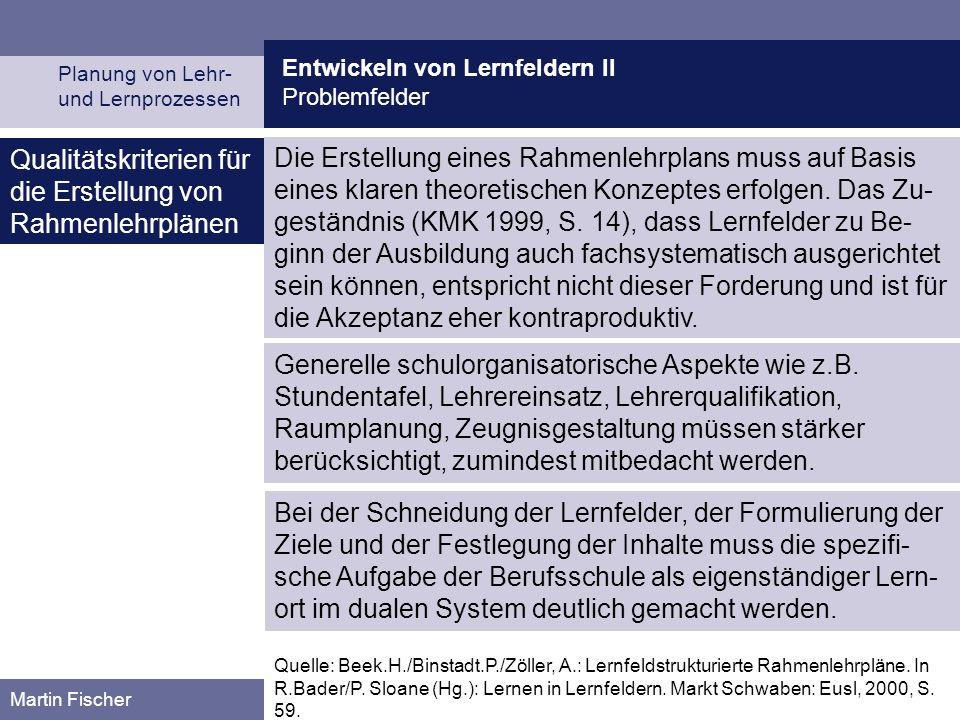 Entwickeln von Lernfeldern II Problemfelder Planung von Lehr- und Lernprozessen Martin Fischer Generelle schulorganisatorische Aspekte wie z.B. Stunde