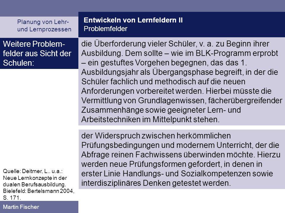 Entwickeln von Lernfeldern II Problemfelder Planung von Lehr- und Lernprozessen Martin Fischer Weitere Problem- felder aus Sicht der Schulen: die Über