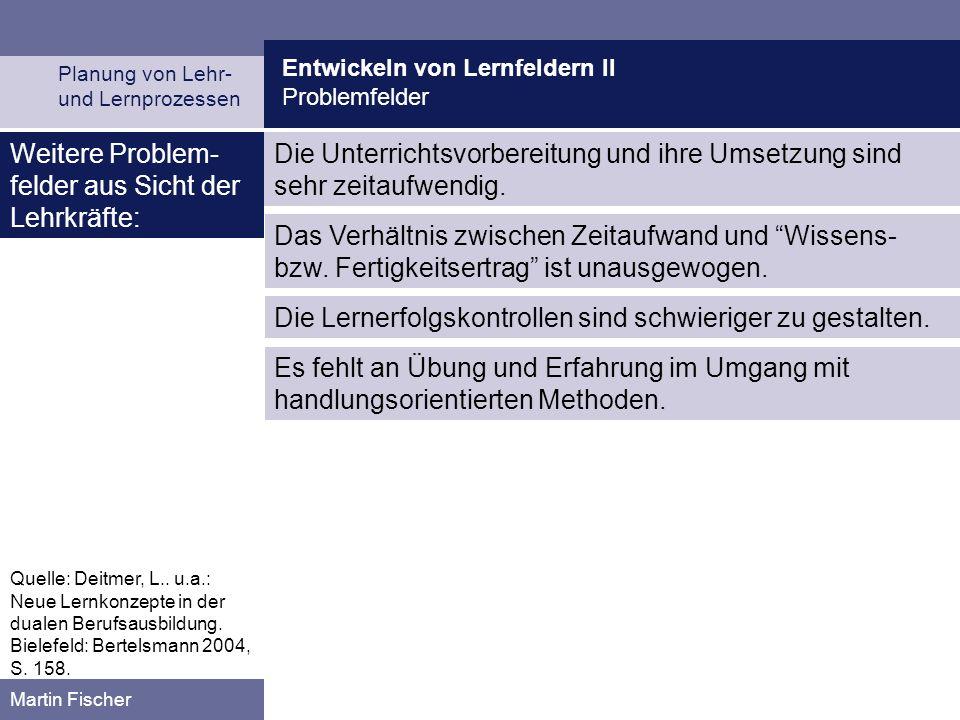 Entwickeln von Lernfeldern II Problemfelder Planung von Lehr- und Lernprozessen Martin Fischer Weitere Problem- felder aus Sicht der Lehrkräfte: Die U