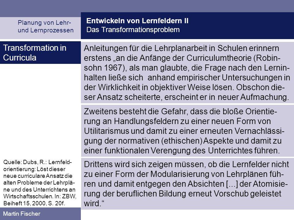 Entwickeln von Lernfeldern II Das Transformationsproblem Planung von Lehr- und Lernprozessen Martin Fischer Transformation in Curricula Anleitungen fü