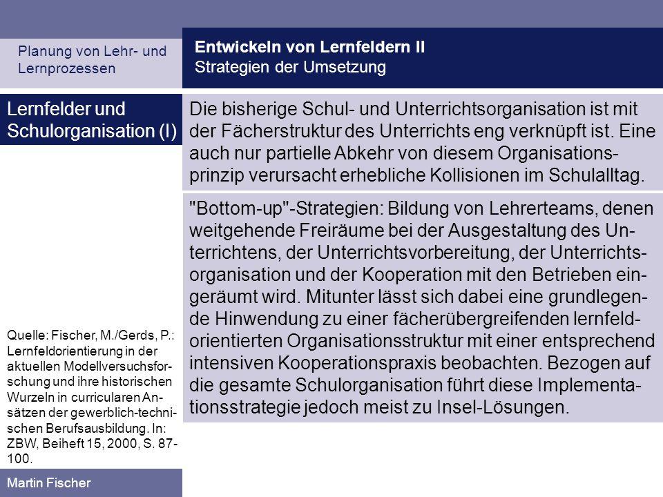 Entwickeln von Lernfeldern II Strategien der Umsetzung Planung von Lehr- und Lernprozessen Martin Fischer Lernfelder und Schulorganisation (I) Die bis