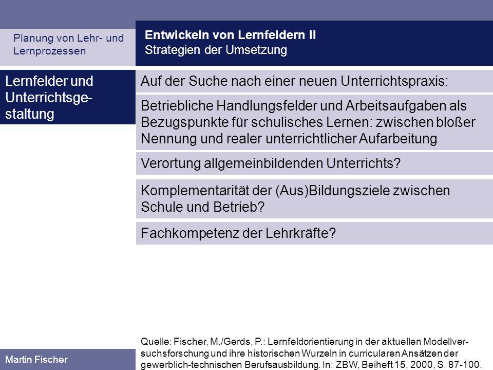 Entwickeln von Lernfeldern II Strategien der Umsetzung Planung von Lehr- und Lernprozessen Martin Fischer Lernfelder und Unterrichtsge- staltung Auf d