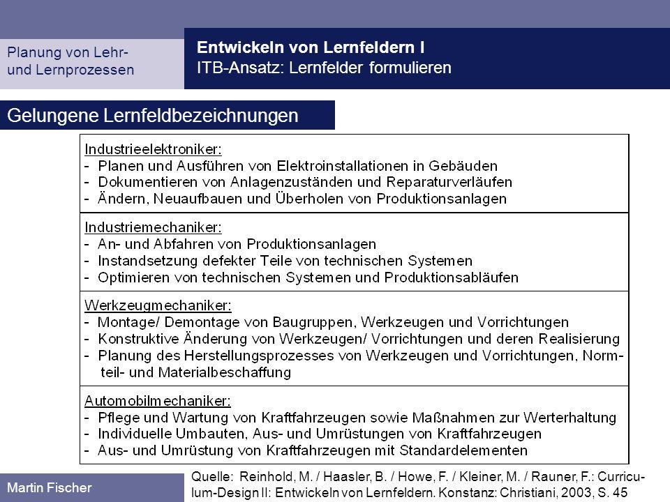 Entwickeln von Lernfeldern I ITB-Ansatz: Lernfelder formulieren Planung von Lehr- und Lernprozessen Martin Fischer Gelungene Lernfeldbezeichnungen Que