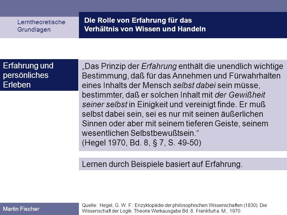 Die Rolle von Erfahrung für das Verhältnis von Wissen und Handeln Lerntheoretische Grundlagen Martin Fischer Quellen: Fischer, M.: Von der Arbeitserfahrung zum Arbeitsprozeßwissen.