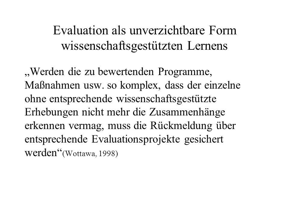 Evaluation als unverzichtbare Form wissenschaftsgestützten Lernens Werden die zu bewertenden Programme, Maßnahmen usw.