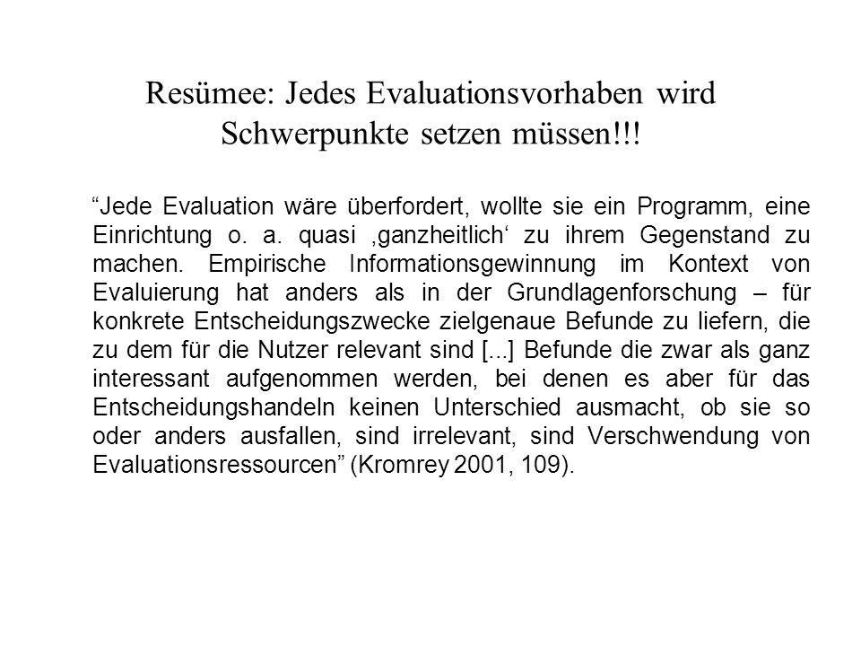 Resümee: Jedes Evaluationsvorhaben wird Schwerpunkte setzen müssen!!.