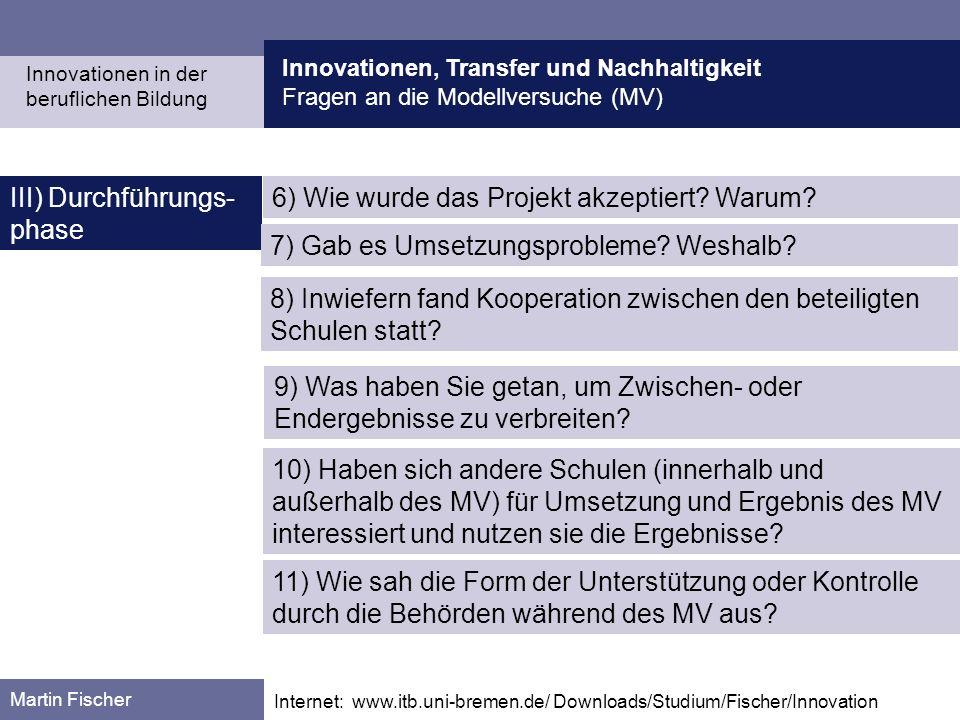 Innovationen, Transfer und Nachhaltigkeit Fragen an die Modellversuche (MV) Martin Fischer Internet: www.itb.uni-bremen.de/ Downloads/Studium/Fischer/Innovation III) Durchführungs- phase 6) Wie wurde das Projekt akzeptiert.