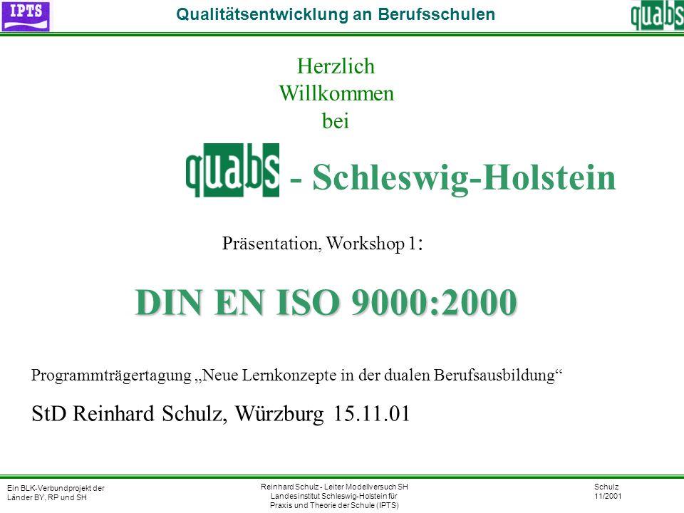 Ein BLK-Verbundprojekt der Länder BY, RP und SH Qualitätsentwicklung an Berufsschulen Reinhard Schulz - Leiter Modellversuch SH Landesinstitut Schlesw