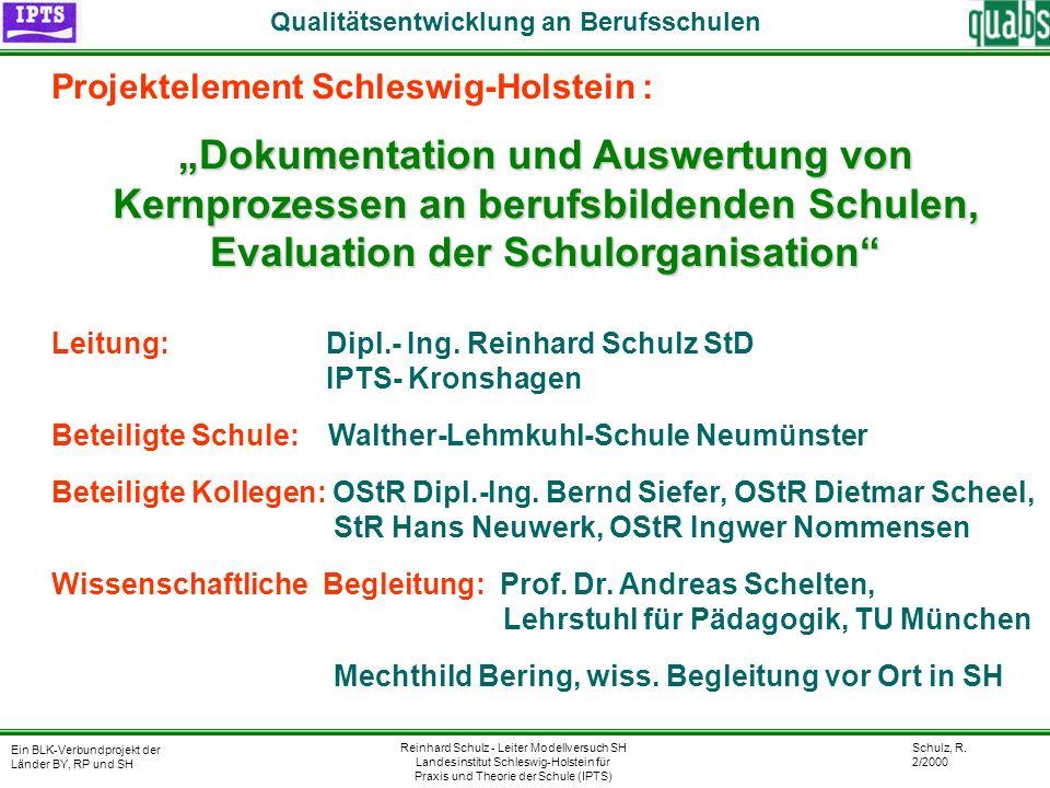 Schulz, R. 2/2000 Ein BLK-Verbundprojekt der Länder BY, RP und SH Qualitätsentwicklung an Berufsschulen Reinhard Schulz - Leiter Modellversuch SH Land