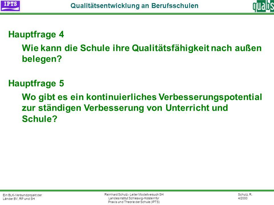 Schulz, R. 4/2000 Ein BLK-Verbundprojekt der Länder BY, RP und SH Qualitätsentwicklung an Berufsschulen Reinhard Schulz - Leiter Modellversuch SH Land