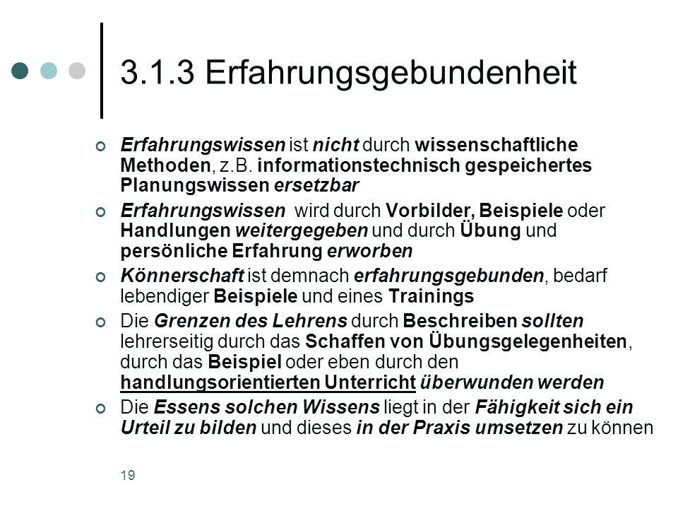 19 3.1.3 Erfahrungsgebundenheit Erfahrungswissen ist nicht durch wissenschaftliche Methoden, z.B. informationstechnisch gespeichertes Planungswissen e