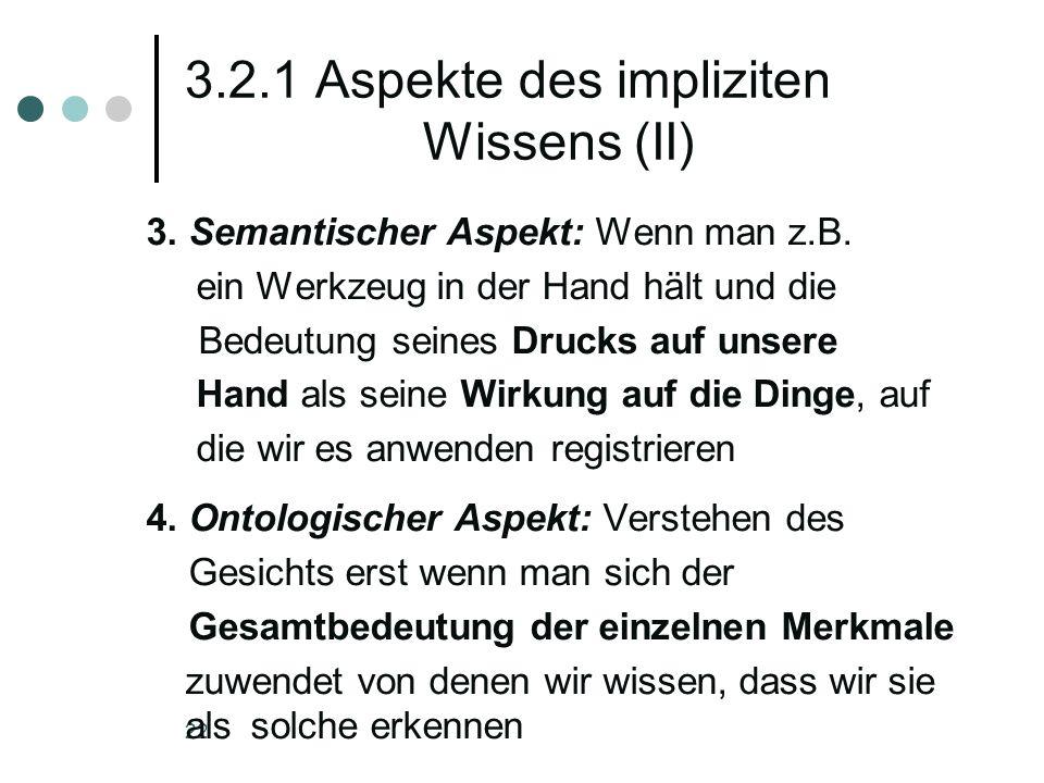 22 3.2.1 Aspekte des impliziten Wissens (II) 3. Semantischer Aspekt: Wenn man z.B. ein Werkzeug in der Hand hält und die Bedeutung seines Drucks auf u
