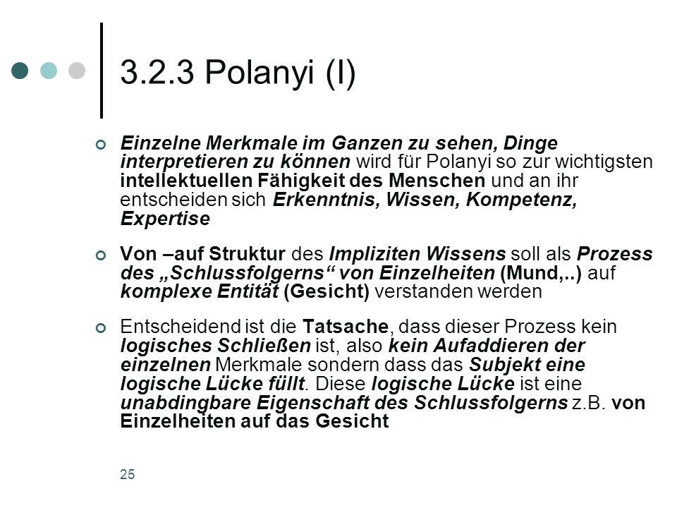 25 3.2.3 Polanyi (I) Einzelne Merkmale im Ganzen zu sehen, Dinge interpretieren zu können wird für Polanyi so zur wichtigsten intellektuellen Fähigkei
