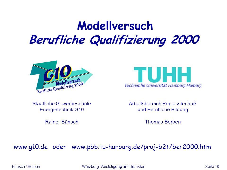 Bänsch / BerbenWürzburg: Verstetigung und Transfer Seite 10 Modellversuch Berufliche Qualifizierung 2000 Staatliche Gewerbeschule Energietechnik G10 R