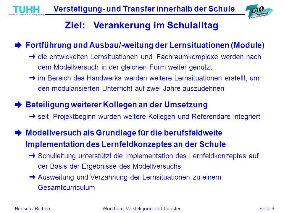 Bänsch / BerbenWürzburg: Verstetigung und Transfer Seite 6 Verstetigung- und Transfer innerhalb der Schule èFortführung und Ausbau/-weitung der Lernsi