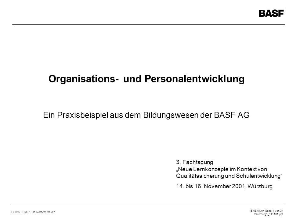 GPB/A - H 307, Dr. Norbert Meyer 15.08.01/nn Seite 1 von 34 Würzburg1_141101.ppt Ein Praxisbeispiel aus dem Bildungswesen der BASF AG Organisations- u